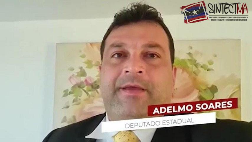 DEPUTADO ESTADUAL ADELMO SOARES (PC DO B- MA) CONVOCA TRABALHADORES PARA A LUTA